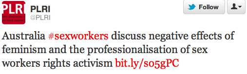 "Tweet text: ""Australia #sexworkers discuss negative effects of feminism and the professionalisation of sex workers rights activism http://bit.ly/so5gPC """